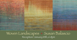 Woven Landscapes Opening Reception- Susan Balascio - The Palette & The Page